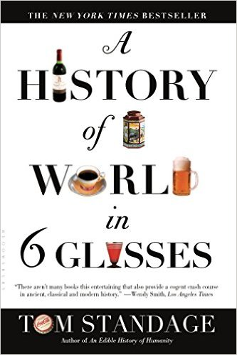 Tom Standage : A History of the World in 6 Glasses